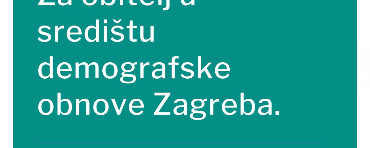 Za obitelj u središtu demografske obnove Zagreba.(1)